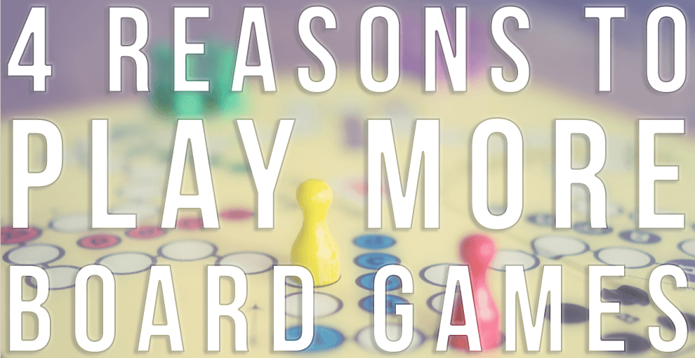 4 Reasons to Play More Board Games 990x510