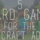 5 Board Games for the Minecraft Addict