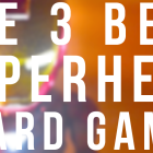 The 3 BEST Superhero Board Games